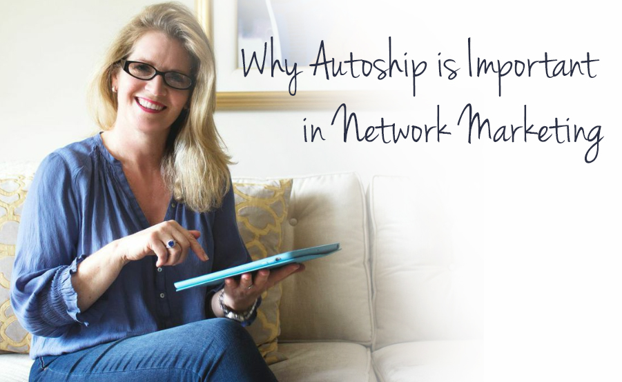 Why autoship is important in network marketing.